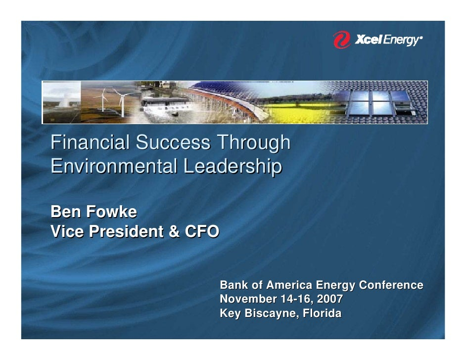 Financial Success Through Environmental Leadership  Ben Fowke Vice President & CFO                      Bank of America En...