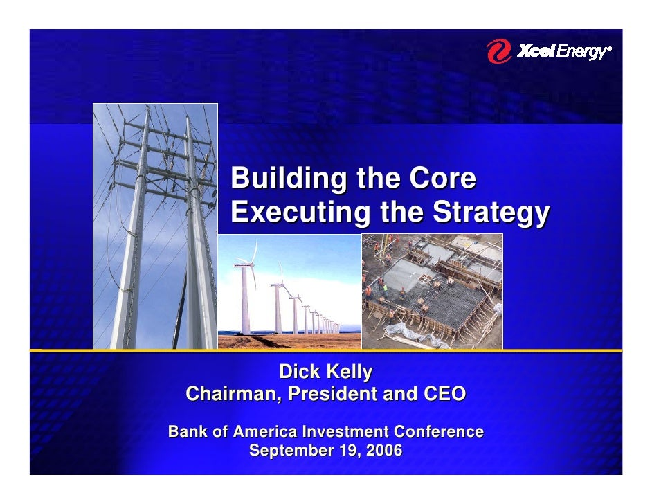 Building the Core        Executing the Strategy               Dick Kelly   Chairman, President and CEO Bank of America Inv...