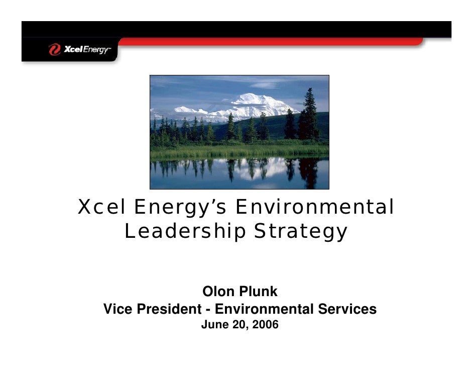 Xcel Energy's Environmental     Leadership Strategy                  Olon Plunk   Vice President - Environmental Services ...