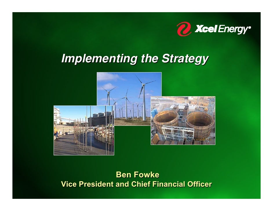 Implementing the Strategy                    Ben Fowke Vice President and Chief Financial Officer