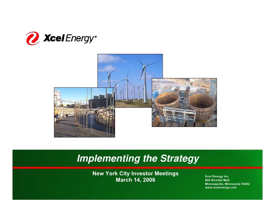 Implementing the Strategy    New York City Investor Meetings   Xcel Energy Inc.           March 14, 2006             800 N...
