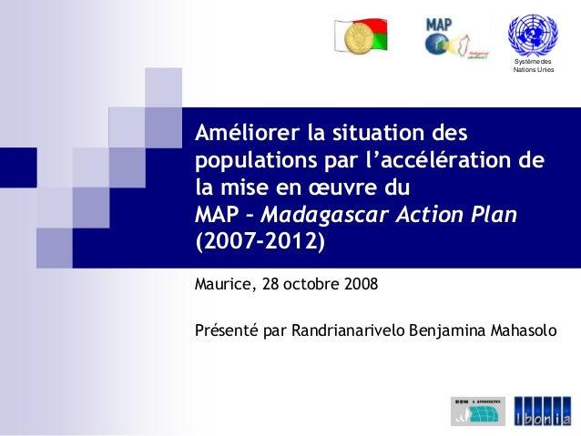 Système des Nations Unies Améliorer la situation des populations par l'accélération de la mise en œuvre du MAP – Madagasca...