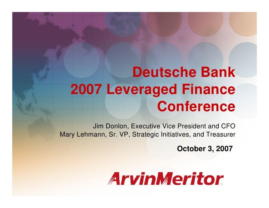 Deutsche Bank    2007 Leveraged Finance                Conference          Jim Donlon, Executive Vice President and CFO Ma...
