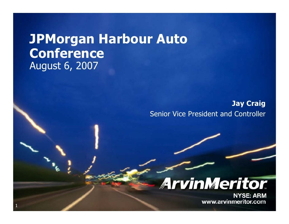 JPMorgan Harbour Auto     Conference     August 6, 2007                                                 Jay Craig         ...
