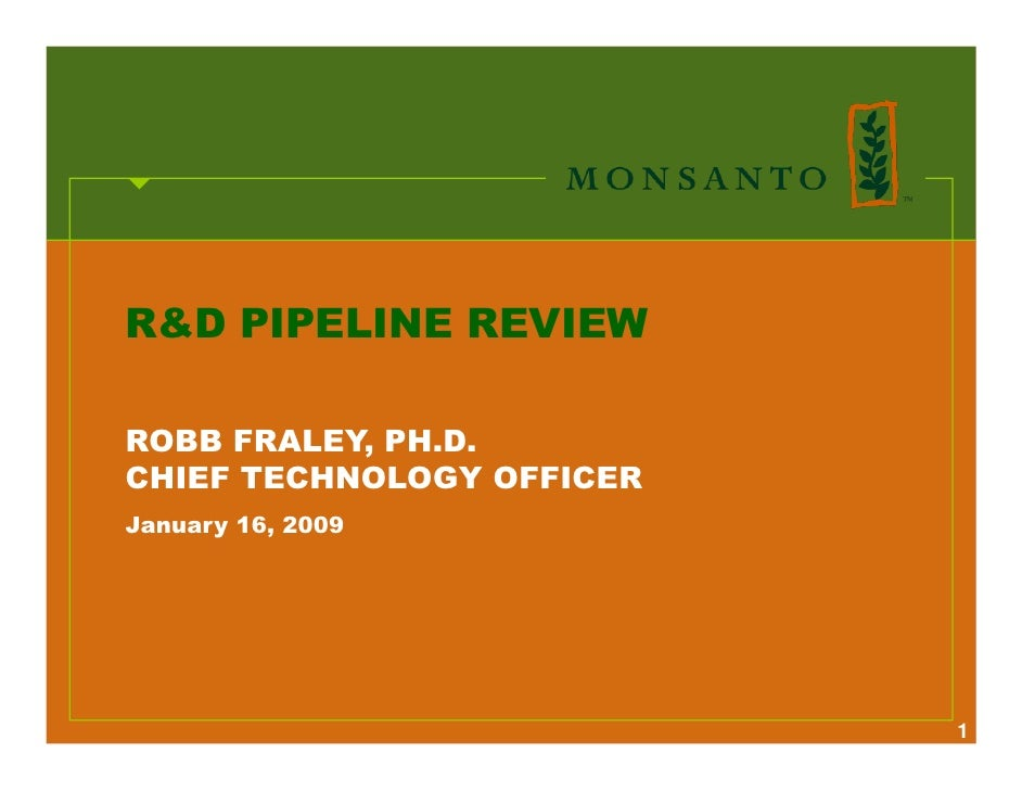 R&D PIPELINE REVIEW  ROBB FRALEY, PH.D. CHIEF TECHNOLOGY OFFICER January 16, 2009                                1