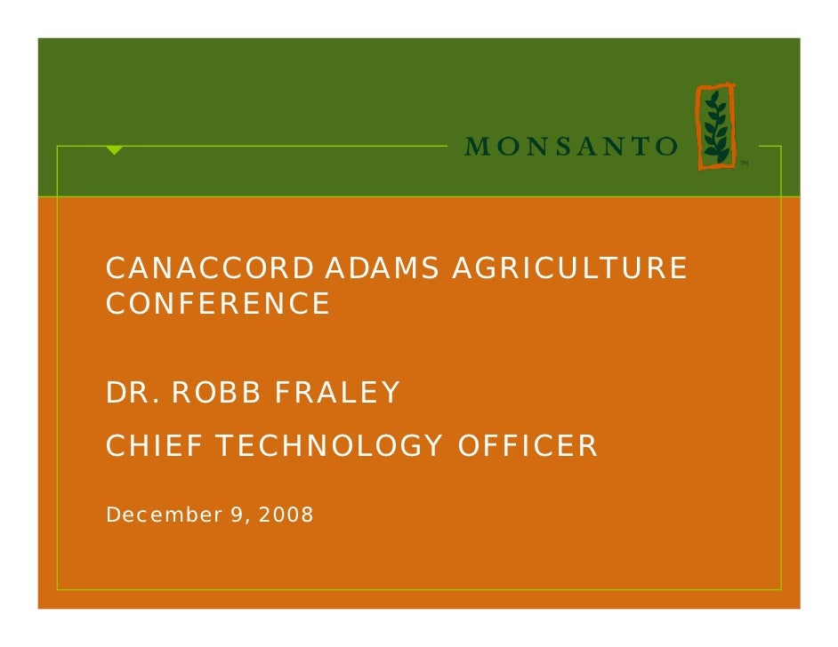 CANACCORD ADAMS AGRICULTURE CONFERENCE  DR. ROBB FRALEY CHIEF TECHNOLOGY OFFICER  December 9, 2008