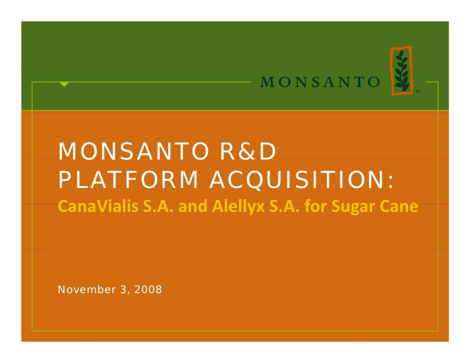 MONSANTO R&D PLATFORM ACQUISITION: CanaVialisS.A.andAlellyxS.A.forSugarCane CanaVialis S A and Alellyx S A for Suga...
