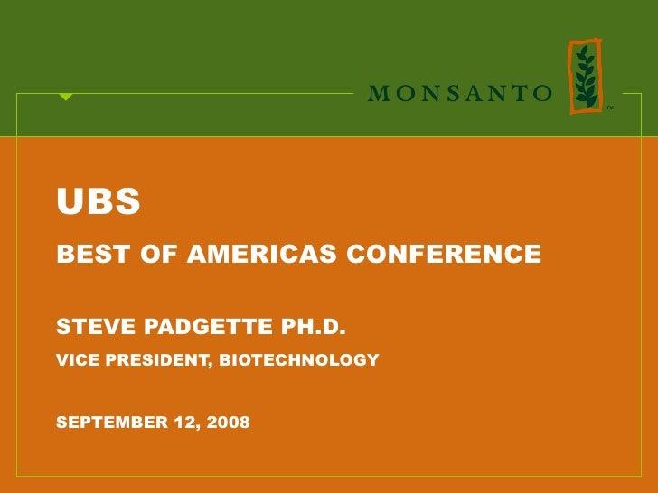 UBS BEST OF AMERICAS CONFERENCE  STEVE PADGETTE PH.D. VICE PRESIDENT, BIOTECHNOLOGY   SEPTEMBER 12, 2008