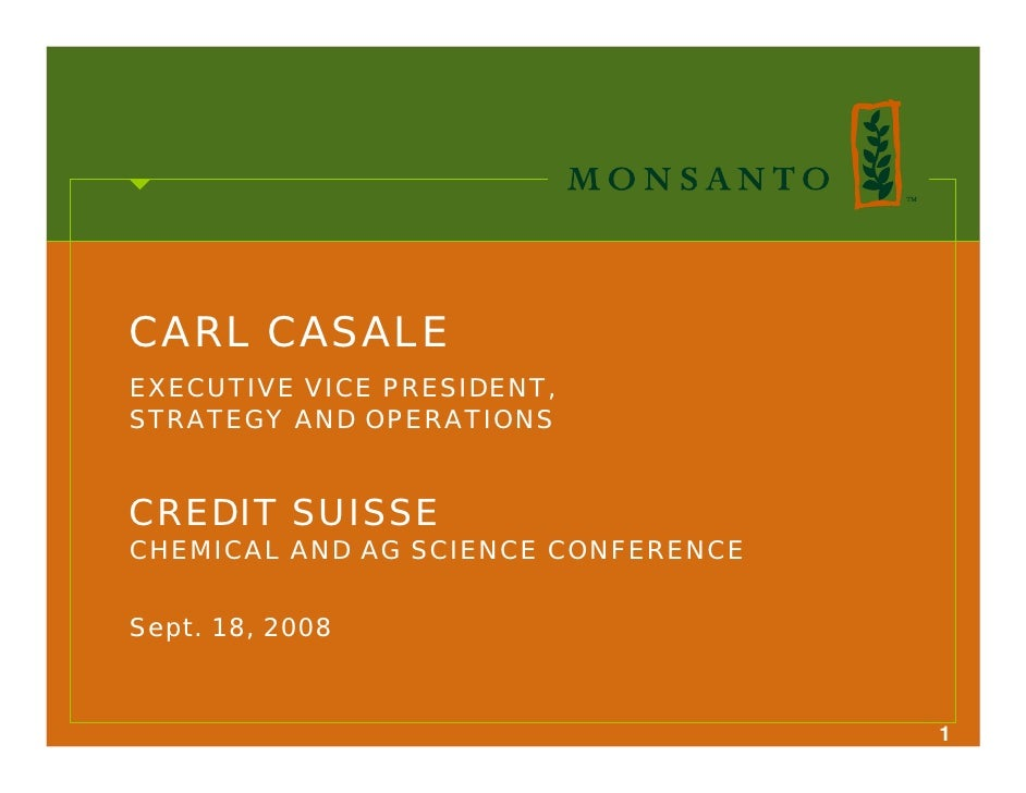 CARL CASALE EXECUTIVE VICE PRESIDENT, STRATEGY AND OPERATIONS   CREDIT SUISSE CHEMICAL AND AG SCIENCE CONFERENCE   Sept. 1...