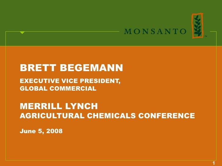BRETT BEGEMANN EXECUTIVE VICE PRESIDENT, GLOBAL COMMERCIAL   MERRILL LYNCH AGRICULTURAL CHEMICALS CONFERENCE  June 5, 2008...