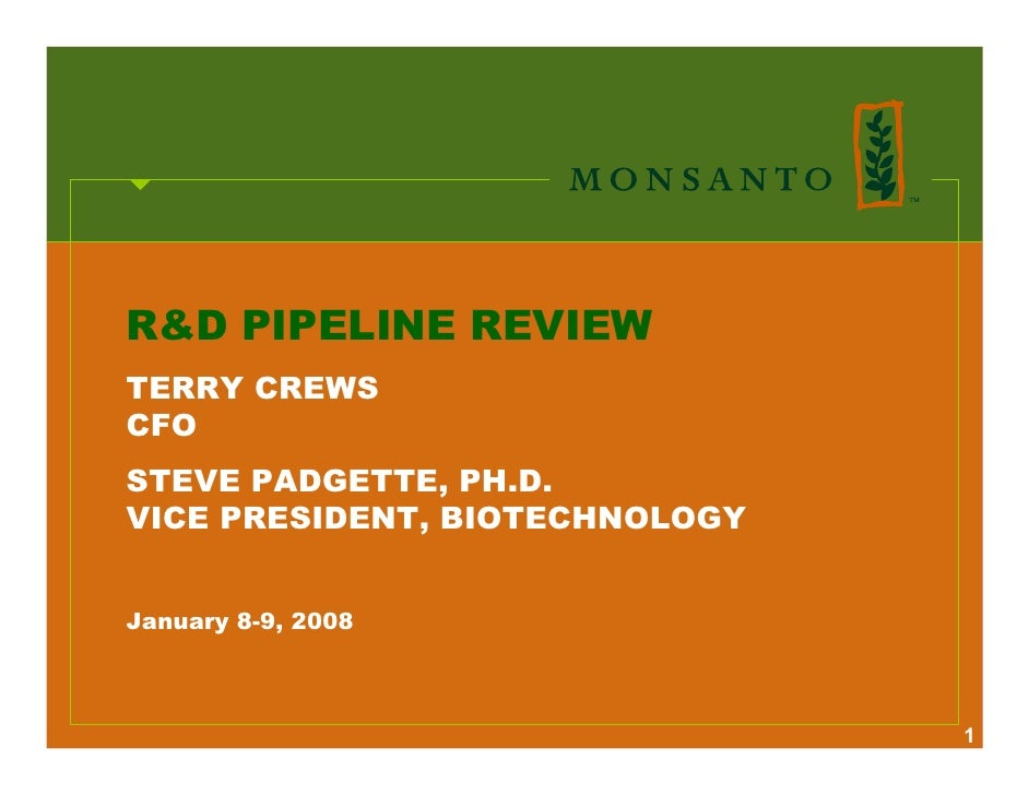R&D PIPELINE REVIEW TERRY CREWS CFO STEVE PADGETTE, PH.D. VICE PRESIDENT, BIOTECHNOLOGY   January 8-9, 2008               ...