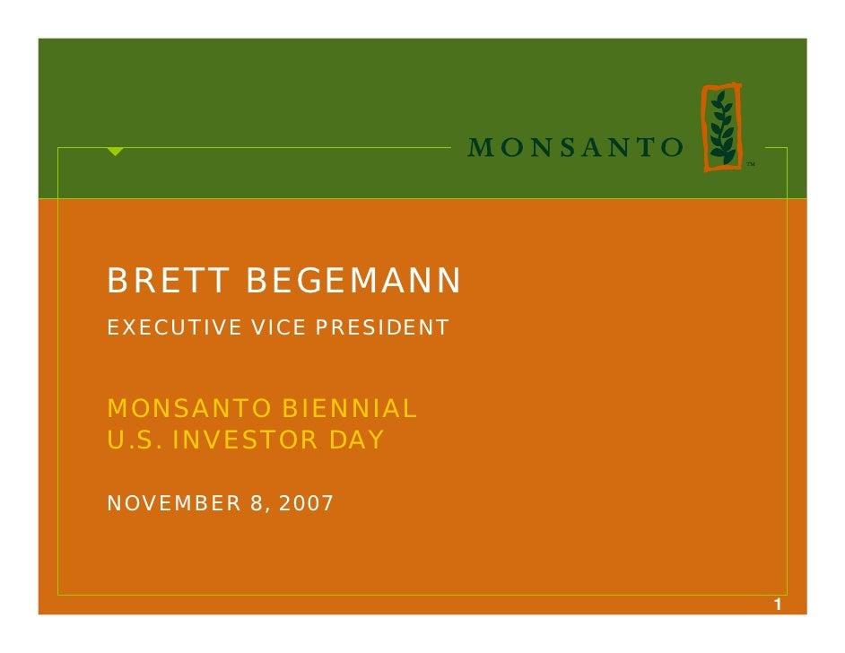 BRETT BEGEMANN EXECUTIVE VICE PRESIDENT   MONSANTO BIENNIAL U.S. INVESTOR DAY  NOVEMBER 8, 2007                           ...