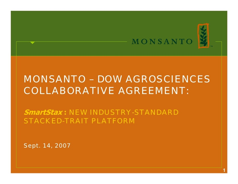 MONSANTO – DOW AGROSCIENCES COLLABORATIVE AGREEMENT:  SmartStax : NEW INDUSTRY-STANDARD STACKED-TRAIT PLATFORM   Sept. 14,...