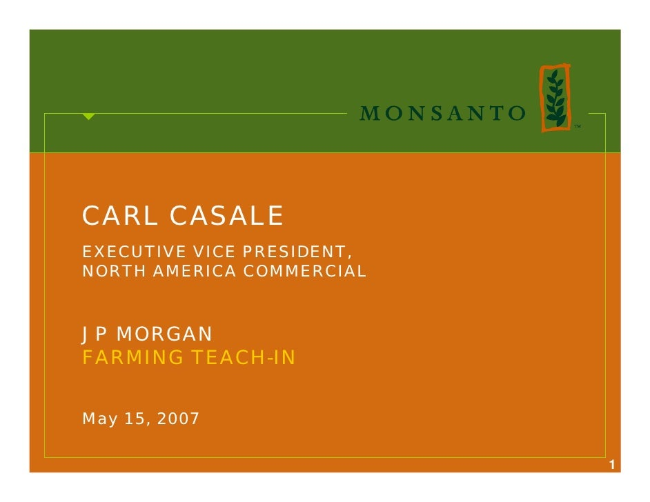 CARL CASALE EXECUTIVE VICE PRESIDENT, NORTH AMERICA COMMERCIAL   JP MORGAN FARMING TEACH-IN   May 15, 2007                ...