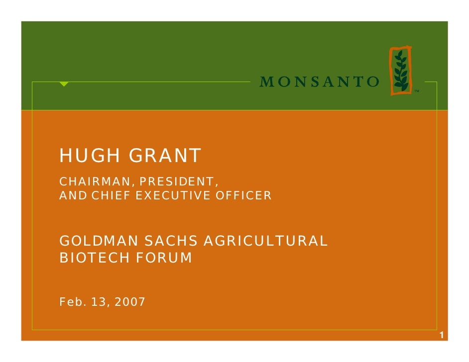 HUGH GRANT CHAIRMAN, PRESIDENT, AND CHIEF EXECUTIVE OFFICER   GOLDMAN SACHS AGRICULTURAL BIOTECH FORUM   Feb. 13, 2007    ...