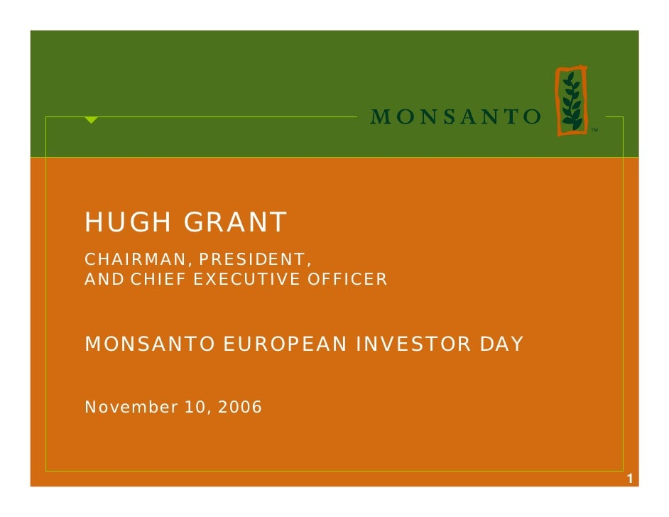 HUGH GRANT CHAIRMAN, PRESIDENT, AND CHIEF EXECUTIVE OFFICER   MONSANTO EUROPEAN INVESTOR DAY   November 10, 2006          ...