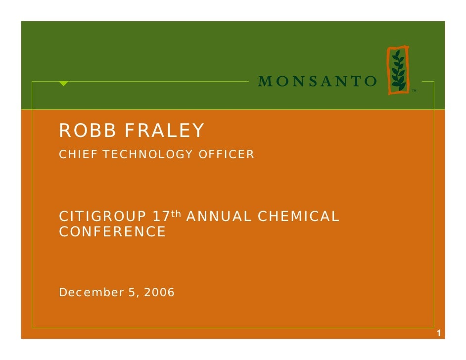 ROBB FRALEY CHIEF TECHNOLOGY OFFICER     CITIGROUP 17th ANNUAL CHEMICAL CONFERENCE    December 5, 2006                    ...