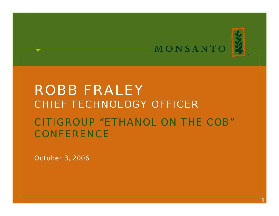 """ROBB FRALEY CHIEF TECHNOLOGY OFFICER CITIGROUP """"ETHANOL ON THE COB"""" CONFERENCE  October 3, 2006                           ..."""