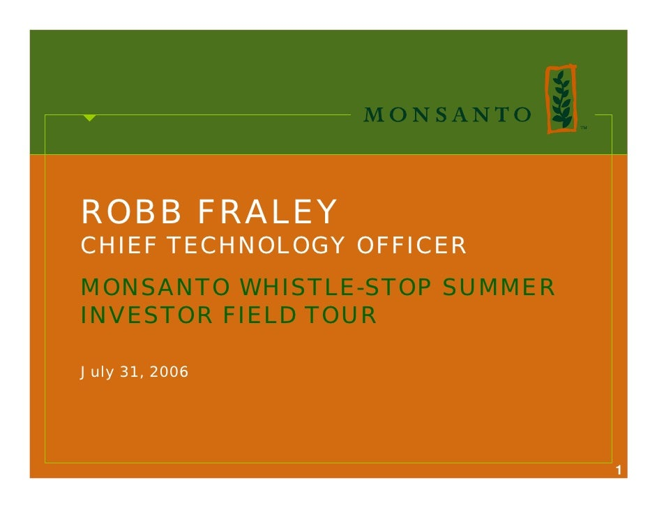 ROBB FRALEY CHIEF TECHNOLOGY OFFICER MONSANTO WHISTLE-STOP SUMMER INVESTOR FIELD TOUR  July 31, 2006                      ...