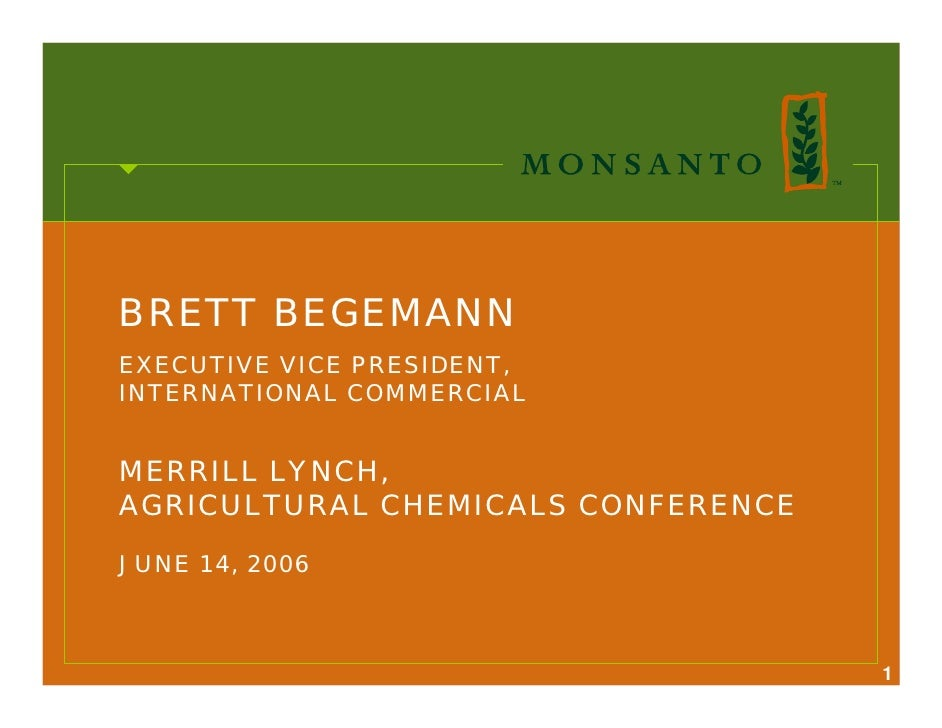 BRETT BEGEMANN EXECUTIVE VICE PRESIDENT, INTERNATIONAL COMMERCIAL   MERRILL LYNCH, AGRICULTURAL CHEMICALS CONFERENCE  JUNE...
