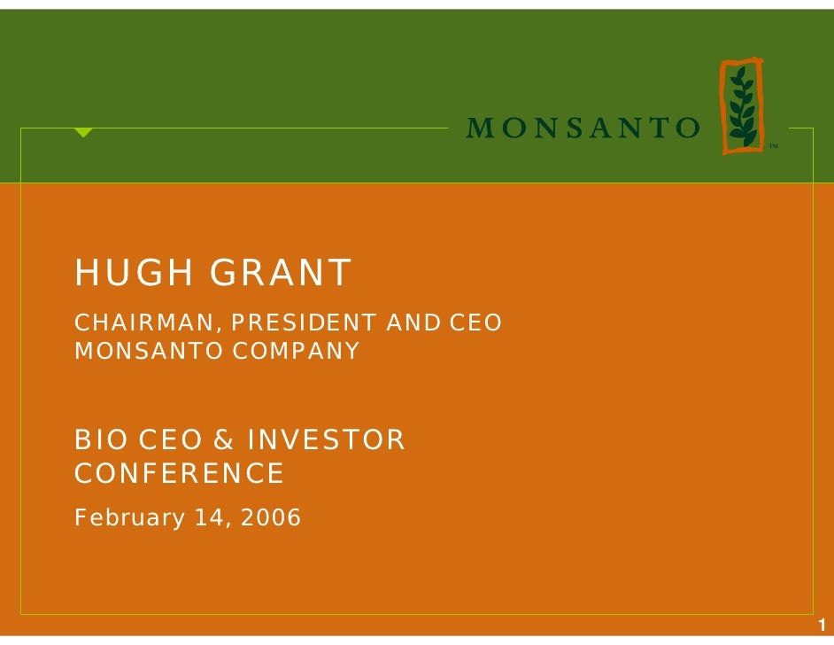 HUGH GRANT CHAIRMAN, PRESIDENT AND CEO MONSANTO COMPANY   BIO CEO & INVESTOR CONFERENCE February 14, 2006                 ...