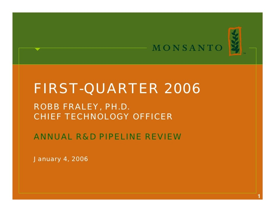 FIRST-QUARTER 2006 ROBB FRALEY, PH.D. CHIEF TECHNOLOGY OFFICER  ANNUAL R&D PIPELINE REVIEW  January 4, 2006               ...