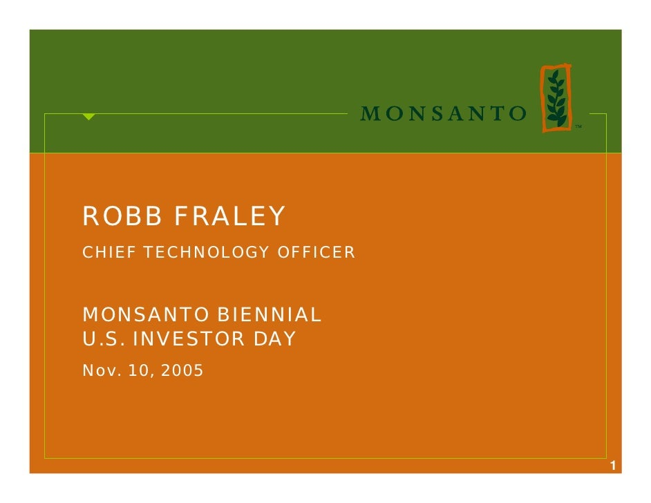 ROBB FRALEY CHIEF TECHNOLOGY OFFICER   MONSANTO BIENNIAL U.S. INVESTOR DAY Nov. 10, 2005                                1