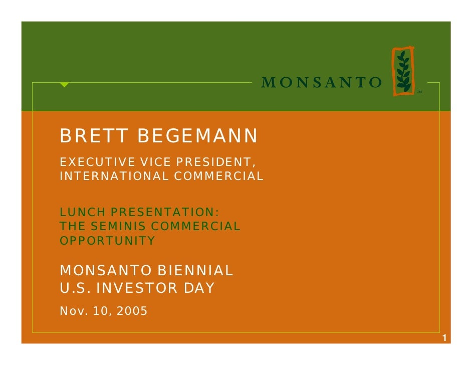 BRETT BEGEMANN EXECUTIVE VICE PRESIDENT, INTERNATIONAL COMMERCIAL   LUNCH PRESENTATION: THE SEMINIS COMMERCIAL OPPORTUNITY...