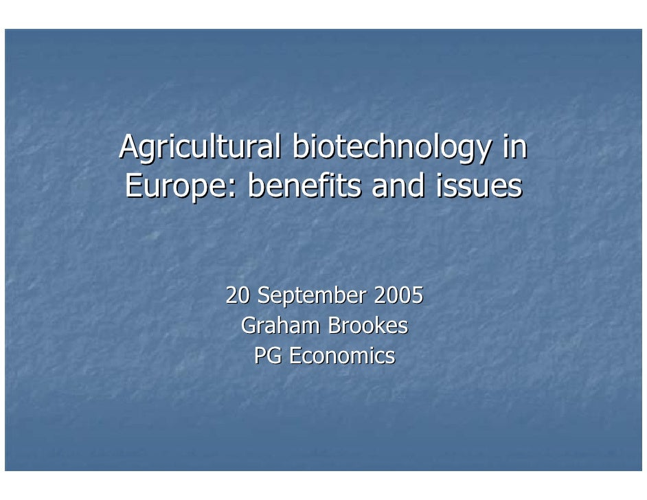 Agricultural biotechnology in Europe: benefits and issues          20 September 2005         Graham Brookes           PG E...