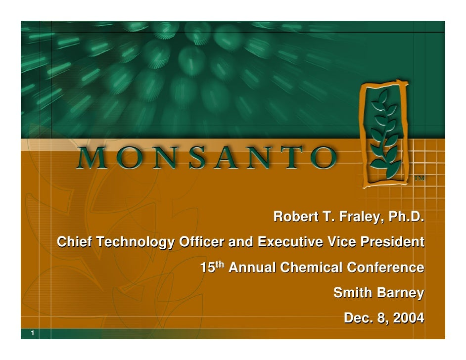 Robert T. Fraley, Ph.D.     Chief Technology Officer and Executive Vice President                         15th Annual Chem...