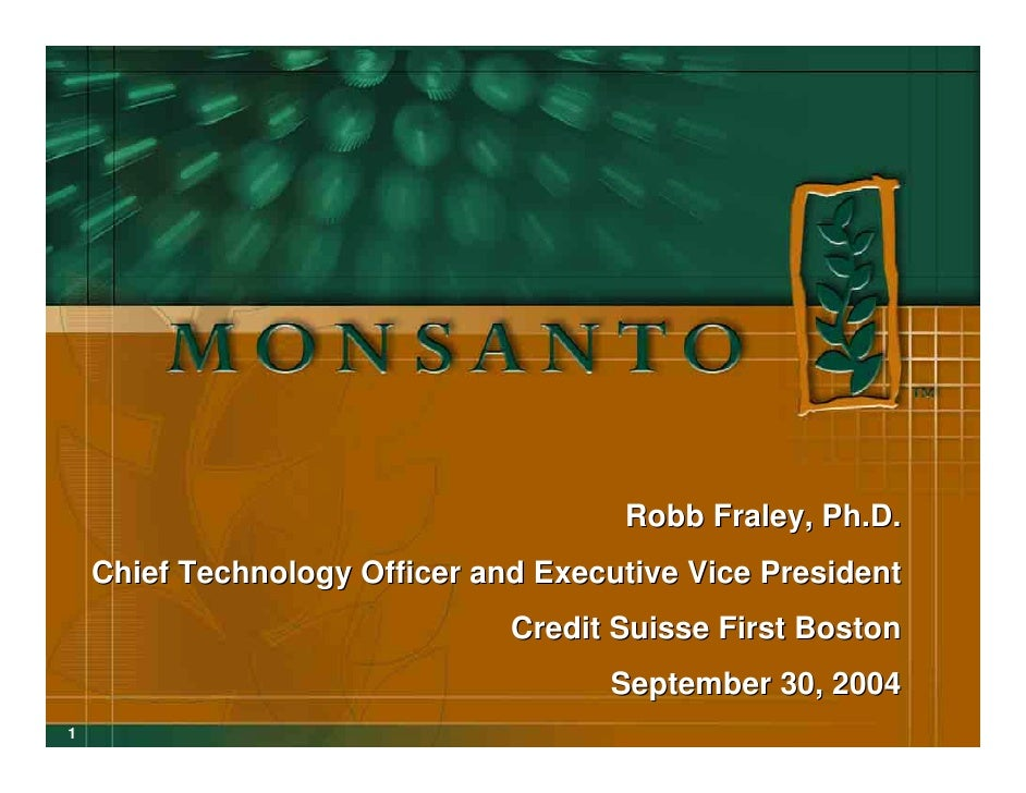 Robb Fraley, Ph.D.     Chief Technology Officer and Executive Vice President                                Credit Suisse ...