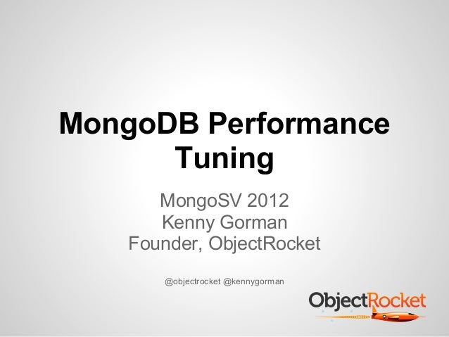 MongoDB Performance      Tuning       MongoSV 2012       Kenny Gorman    Founder, ObjectRocket       @objectrocket @kennyg...