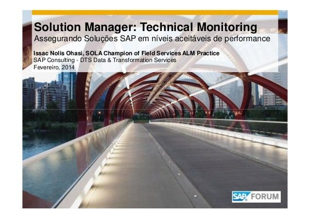 Solution Manager: Technical Monitoring Assegurando Soluções SAP em níveis aceitáveis de performance Issac Nolis Ohasi, SOL...
