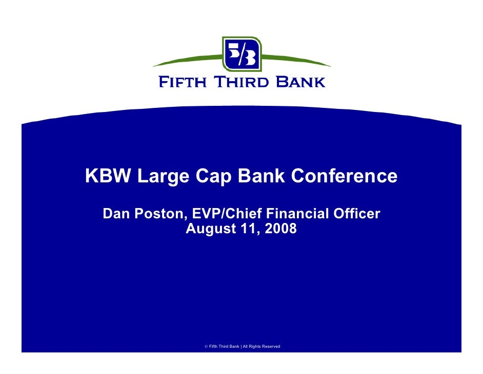 KBW Large Cap Bank Conference  Dan Poston, EVP/Chief Financial Officer            August 11, 2008                     Fif...