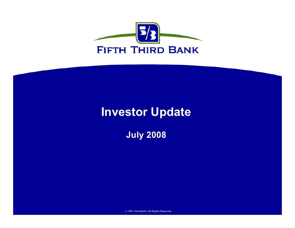 Investor Update     July 2008         Fifth Third Bank | All Rights Reserved