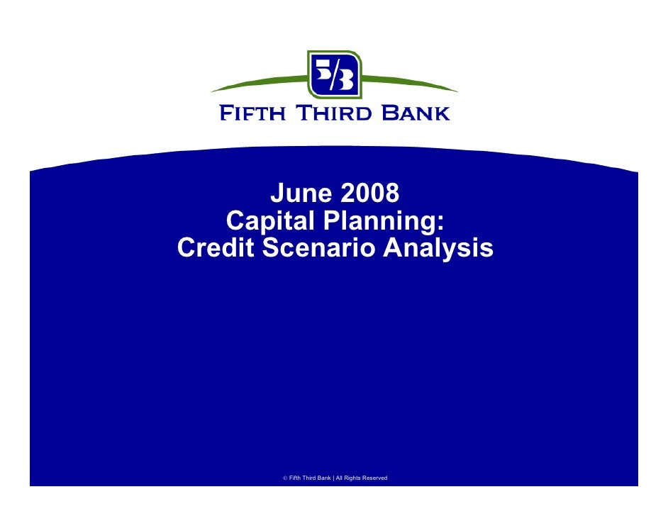 June 2008    Capital Planning: Credit Scenario Analysis              Fifth Third Bank | All Rights Reserved