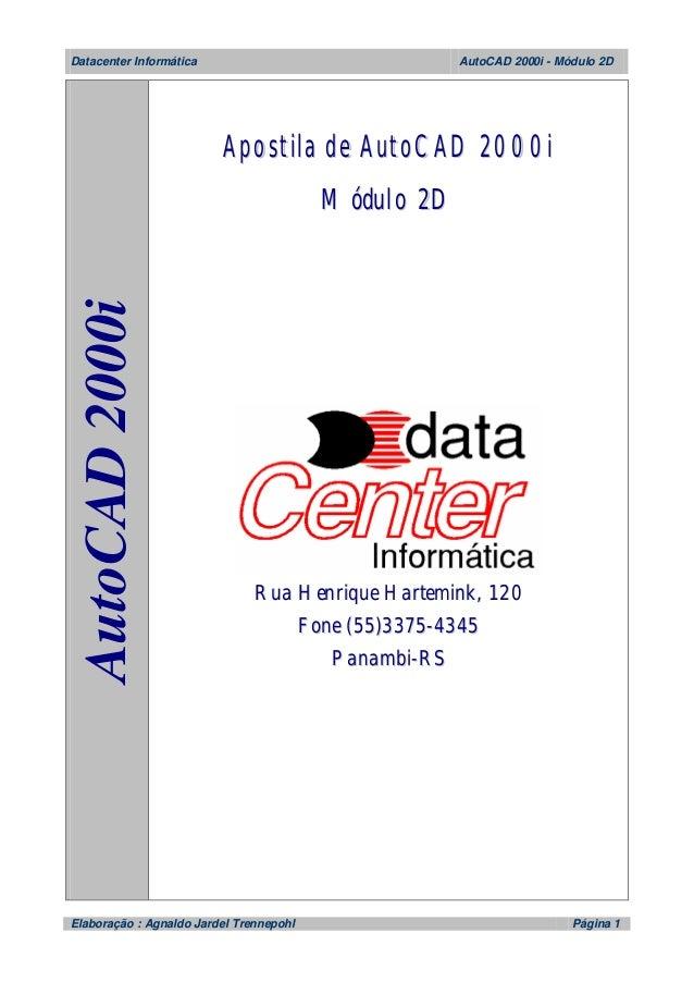 Datacenter Informática AutoCAD 2000i - Módulo 2D Elaboração : Agnaldo Jardel Trennepohl Página 1 AAuuttooCCAADD22000000ii ...