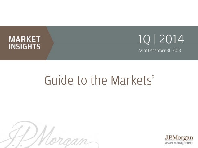 4Q    2014 1Q 2013 As of December 31, 2013 September 30, 2013  ®  Guide to the Markets  1