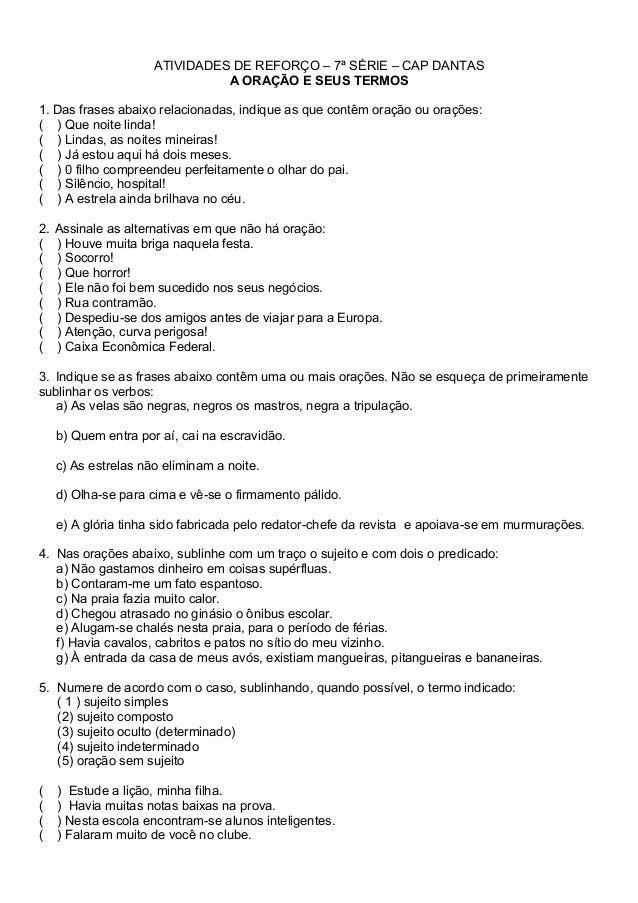 ATIVIDADES DE REFORÇO – 7ª SÉRIE – CAP DANTAS A ORAÇÃO E SEUS TERMOS 1. Das frases abaixo relacionadas, indique as que con...