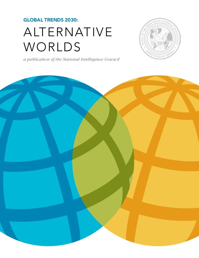 GLOBAL TRENDS 2030:ALTERNATIVEWORLDSa publication of the National Intelligence Council