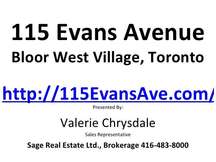 115 Evans Avenue Bloor West Village, Torontohttp://115EvansAve.com/                      Presented By:            Valerie ...