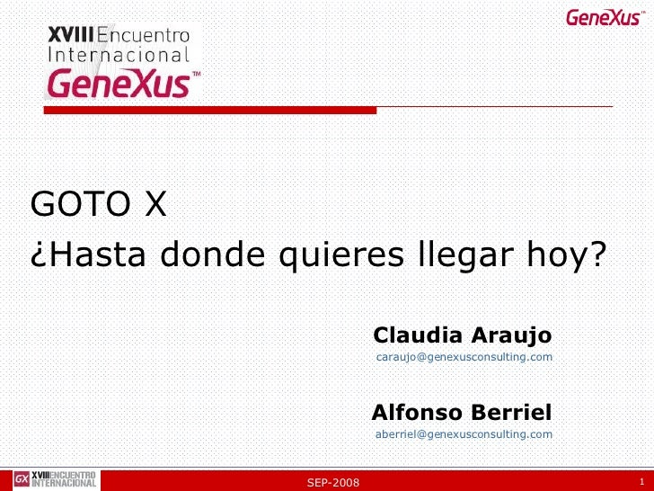 Alfonso Berriel [email_address] GOTO X  ¿Hasta donde quieres llegar hoy? Claudia Araujo [email_address]