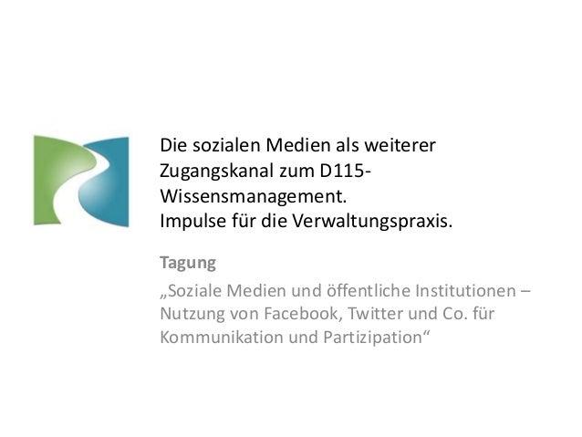 """Die sozialen Medien als weiterer Zugangskanal zum D115- Wissensmanagement. Impulse für die Verwaltungspraxis. Tagung """"Sozi..."""