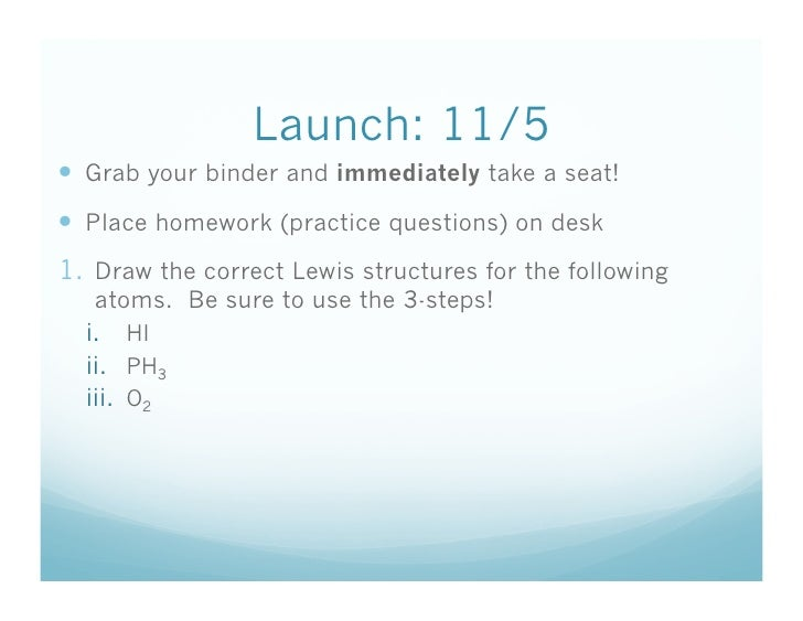 Launch: 11/5   Grab your binder and immediately take a seat!   Place homework (practice questions) on desk 1.  Draw the ...