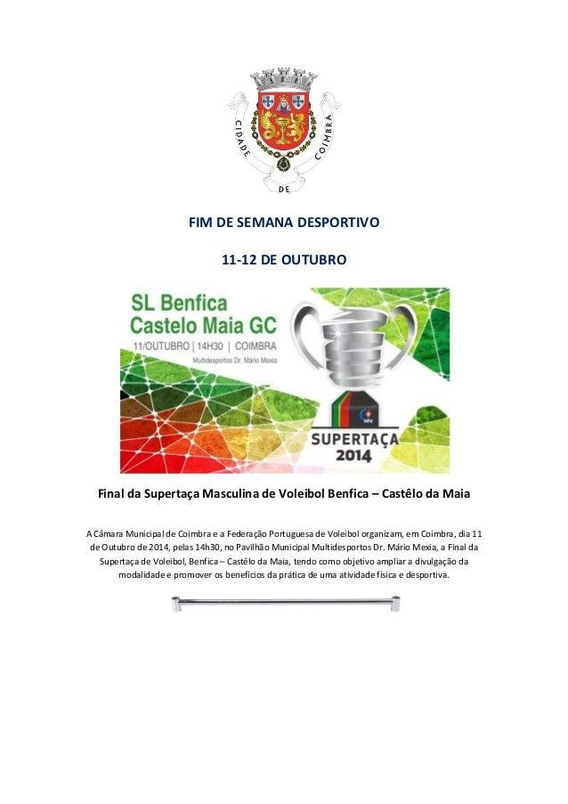 FIM DE SEMANA DESPORTIVO 11-12 DE OUTUBRO Final da Supertaça Masculina de Voleibol Benfica – Castêlo da Maia A Câmara Muni...