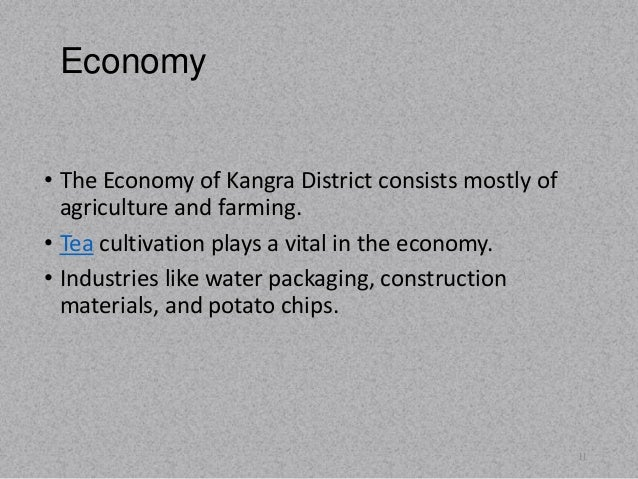 Economy  • The Economy of Kangra District consists mostly of  agriculture and farming.  • Tea cultivation plays a vital in...