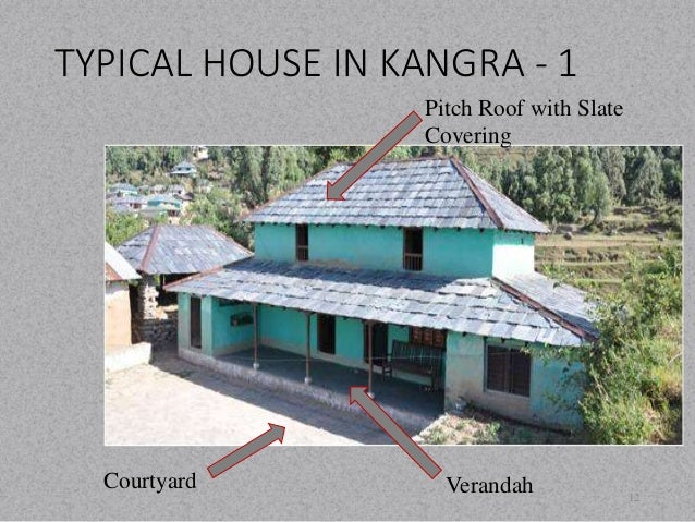 TYPICAL HOUSE IN KANGRA - 1  12  Pitch Roof with Slate  Covering  Verandah  Courtyard