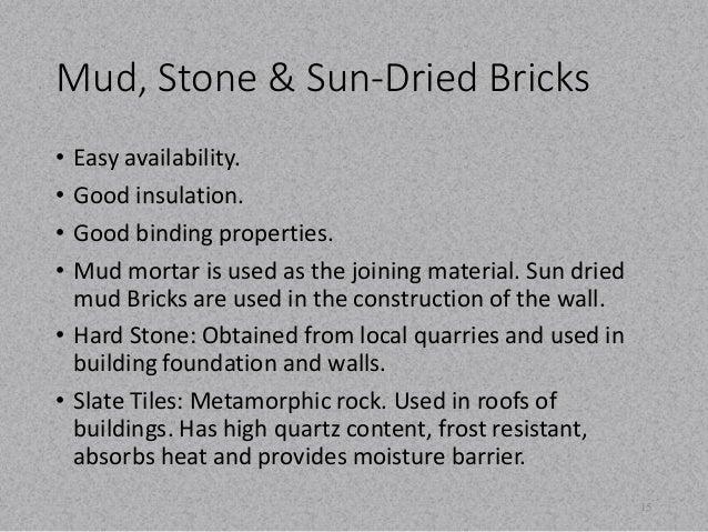 Mud, Stone & Sun-Dried Bricks  • Easy availability.  • Good insulation.  • Good binding properties.  • Mud mortar is used ...