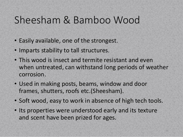 Sheesham & Bamboo Wood  • Easily available, one of the strongest.  • Imparts stability to tall structures.  • This wood is...