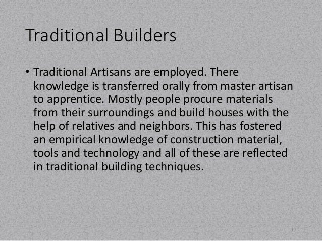 Traditional Builders  • Traditional Artisans are employed. There  knowledge is transferred orally from master artisan  to ...